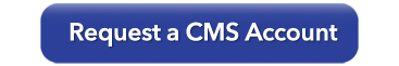 Request a CMS Account button